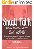 Small Talk - How to Connect Effortlessly with Anyone: Strike Up Conversations with Confidence and Make Small Talk Without the Fear of Being Awkward