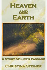 Heaven and Earth: A Story of Life's Passage Kindle Edition