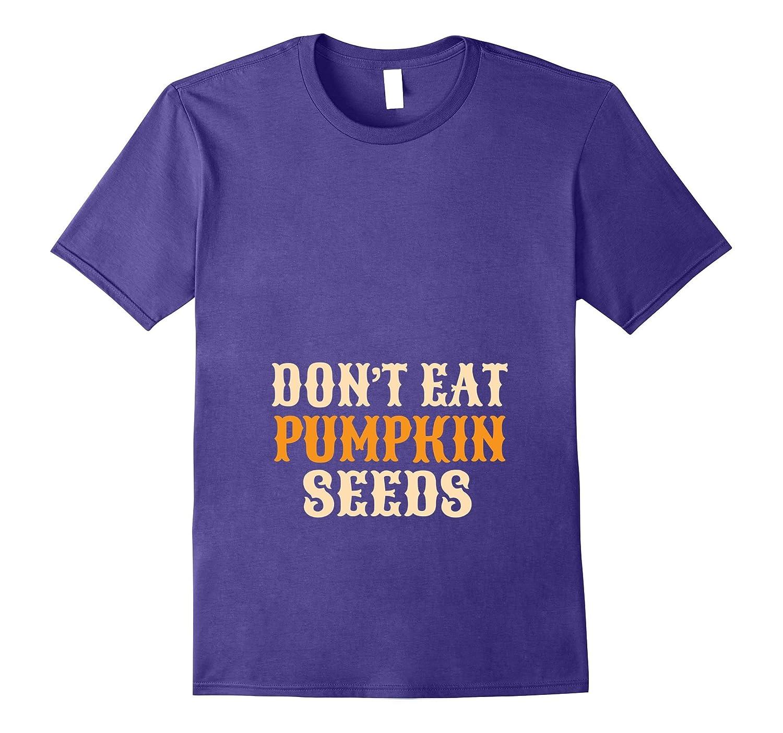 Don't Eat Pumpkin Seeds Funny Maternity Announcement T-shirt-T-Shirt