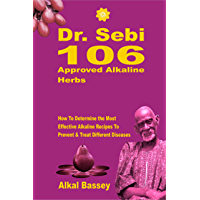 Dr. Sebi 106 Approved Alkaline Herbs : How To Determine the Most Effective Alkaline Recipes To Prevent & Treat Different Diseases (English Edition)