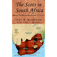 The Scots in South Africa: Ethnicity, identity, gender and race, 1772-1914 (Studies in Imperialism MUP)