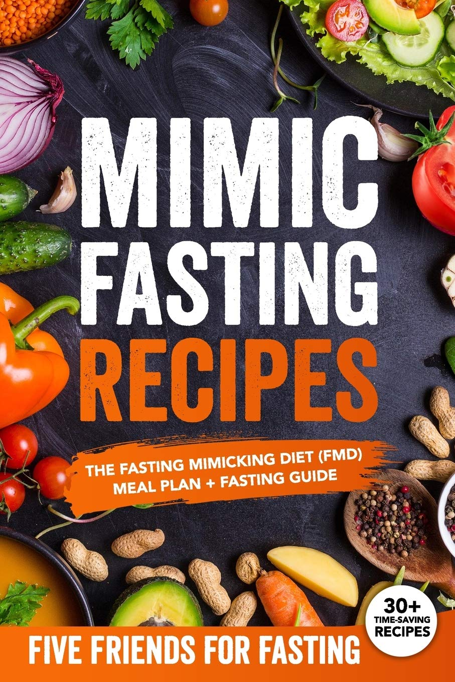 Mimic Fasting Recipes: The Fasting Mimicking Diet (FMD): Meal Plan + Fasting Guide. Over 30 Recipes and Exact Doses