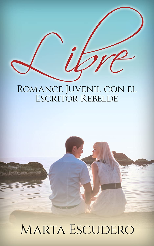 Libre: Romance Juvenil con el Escritor Rebelde (Novela Romántica y ...
