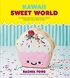 Kawaii Sweet World: 75 Cute, Colorful Confections