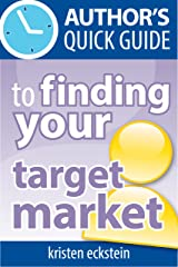 Author's Quick Guide to Finding Your Target Market Kindle Edition