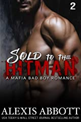Sold to the Hitman: A Bad Boy Mafia Romance Novel (Alexis Abbott's Hitmen Book 2) Kindle Edition