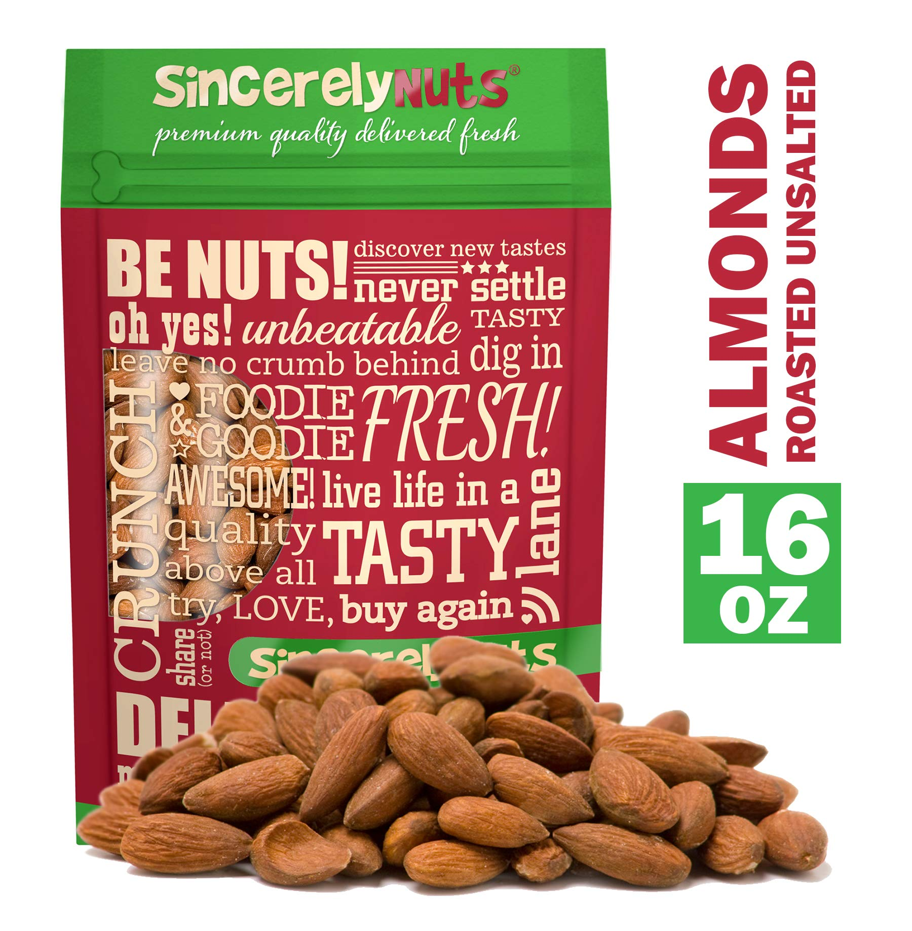 Sincerely Nuts - Roasted Whole Unsalted Almonds | 1 lb. Bag | Delicious Guilt Free Snack | Low Calorie, Vegan, Gluten Free | Gourmet Kosher Food | Source of Fiber, Protein, Vitamins and Minerals