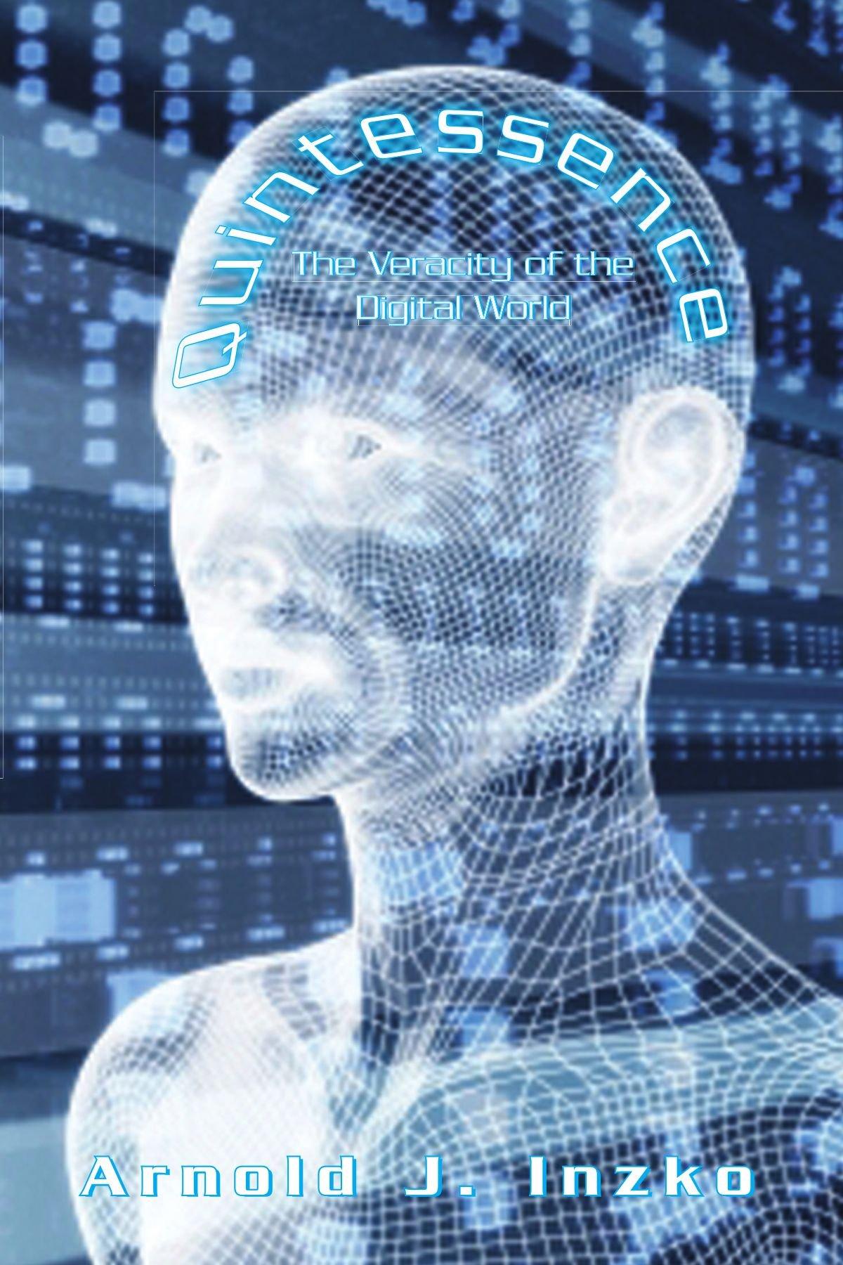 Quintessence:The Veracity of the Digital World