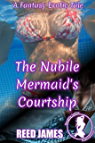 The Nubile Mermaid's Courtship: A Fantasy Erotic Tale (The World of Erasthay Novella Book 2)