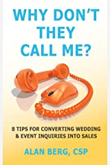 Why Don't They Call Me?: 8 Tips for Converting Wedding & Event Inquiries Into Sales Kindle Edition