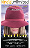 I'm Okay: DISCOVERING THAT YOU DON'T NEED TO BE SOMEONE ELSE TO GET GOD'S ATTENTION A 21-Day Journey (THE FREEDOM SERIES Book 4)