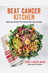 Beat Cancer Kitchen: Deliciously Simple Plant-Based Anticancer Recipes Kindle Edition
