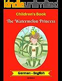 Children's Book: The Watermelon Princess (German-English) (German-English Bilingual Children's Book Book 1) (English Edition)
