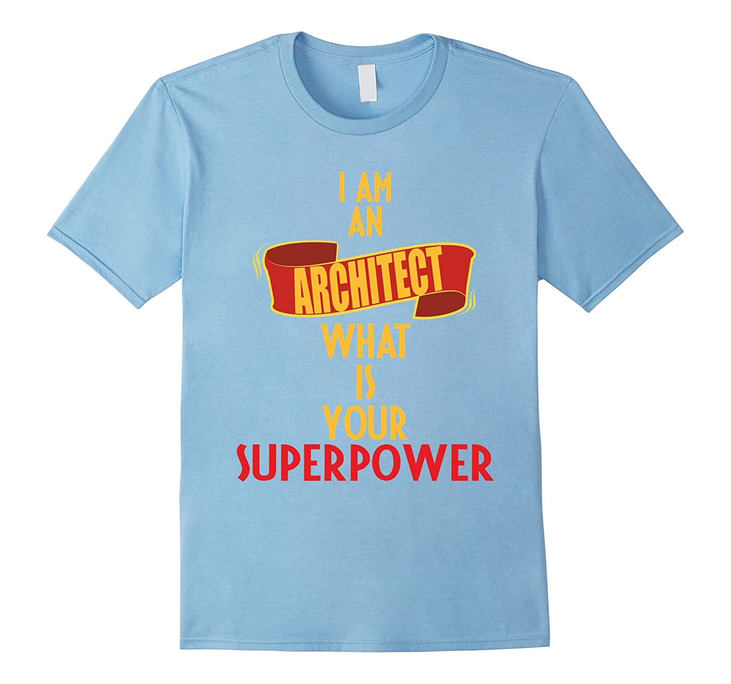 Architect T-shirt -I am an Architect what is your superpower-TJ