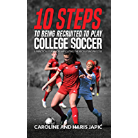 10 Steps To Being Recruited To Play College Soccer: A Practical Guide For Navigating the Recruiting Process (English Edition)