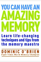 You Can Have an Amazing Memory: Learn life-changing techniques and tips from the memory maestro Kindle Edition