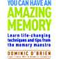 You Can Have an Amazing Memory: Learn life-changing techniques and tips from the memory maestro (English Edition)