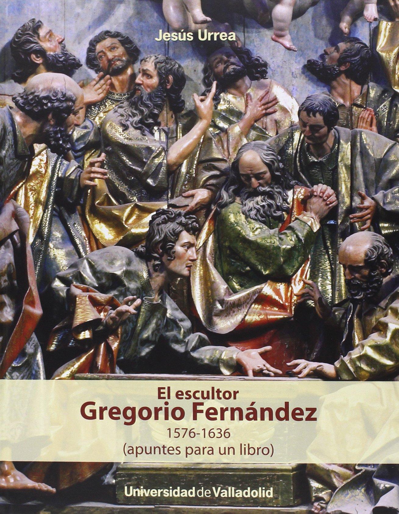 El Escultor Gregorio Fernández 1576-1636 (Apuntes para un libro) Tapa dura – 24 nov 2014 Jesus Urrea 8484488063 Human figures depicted in art