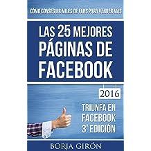 Las 25 mejores páginas de Facebook: Cómo conseguir miles de fans para vender más (Spanish Edition) Jan 5, 2016