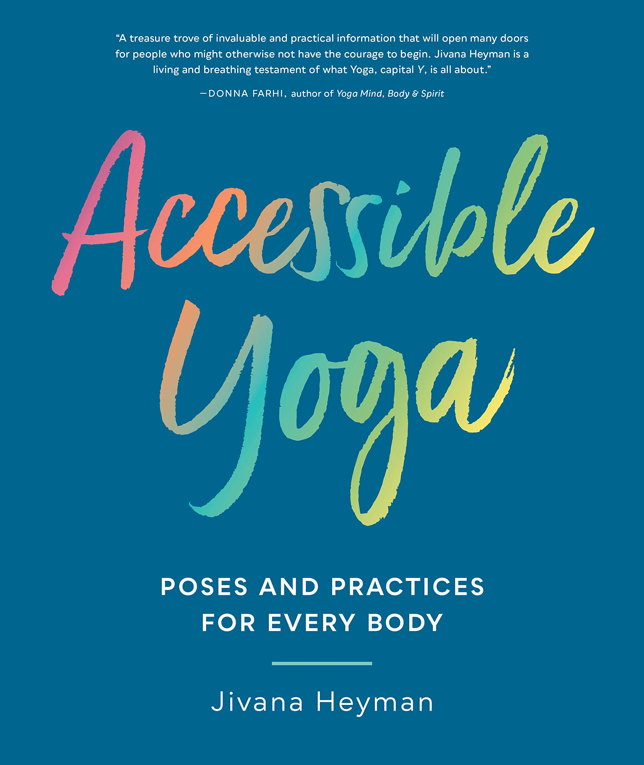 Accessible Yoga: Poses and Practices for Every Body: Jivana ...