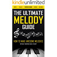 THE ULTIMATE MELODY GUIDE: How to Make Awesome Melodies without Knowing Music Theory (Notes, Scales, Chords, Melodies) book cover