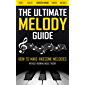 THE ULTIMATE MELODY GUIDE: How to Make Awesome Melodies without Knowing Music Theory (Notes, Scales, Chords, Melodies…