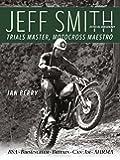 Jeff Smith: Trials Master, Motocross Maestro