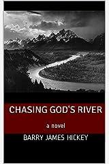 Chasing God's River: a novel Kindle Edition