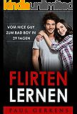 Flirten Lernen: Vom Nice Guy zum Bad Boy in 29 Tagen  (Flirten lernen, Verführung, Selbstbewusstsein, Frauen verführen) Endlich mehr Dates, Online-Dating + GRATIS GESCHENK