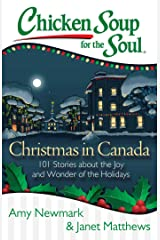 Chicken Soup for the Soul: Christmas in Canada: 101 Stories about the Joy and Wonder of the Holidays Kindle Edition