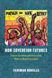 Non–Sovereign Futures – French Caribbean Politics in the Wake of Disenchantment