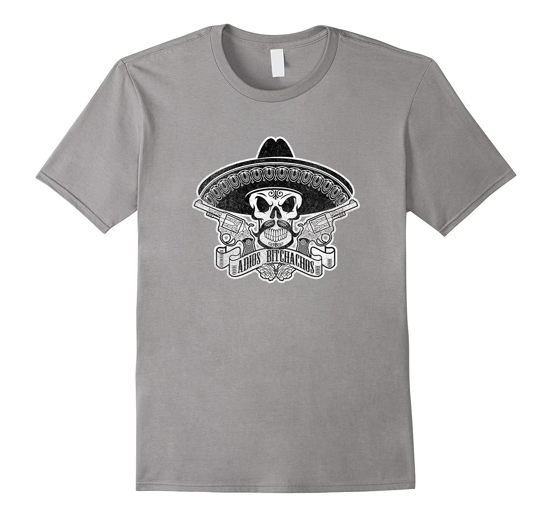 Adios Bitchachos T-Shirt Mexican Skull Sombrero Moustache-FL