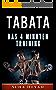 Die Tabata Methode: Mit dem 4-Minuten-Training zur Strandfigur: (Tabata Training, Tabata, HIT, Tabata für Anfänger, Intervalltraining, schnell Fett verbrennen, Abnehmen und Muskeln aufbauen)