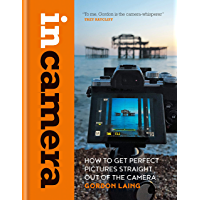 In Camera: How to Get Perfect Pictures Straight Out of the Camera book cover
