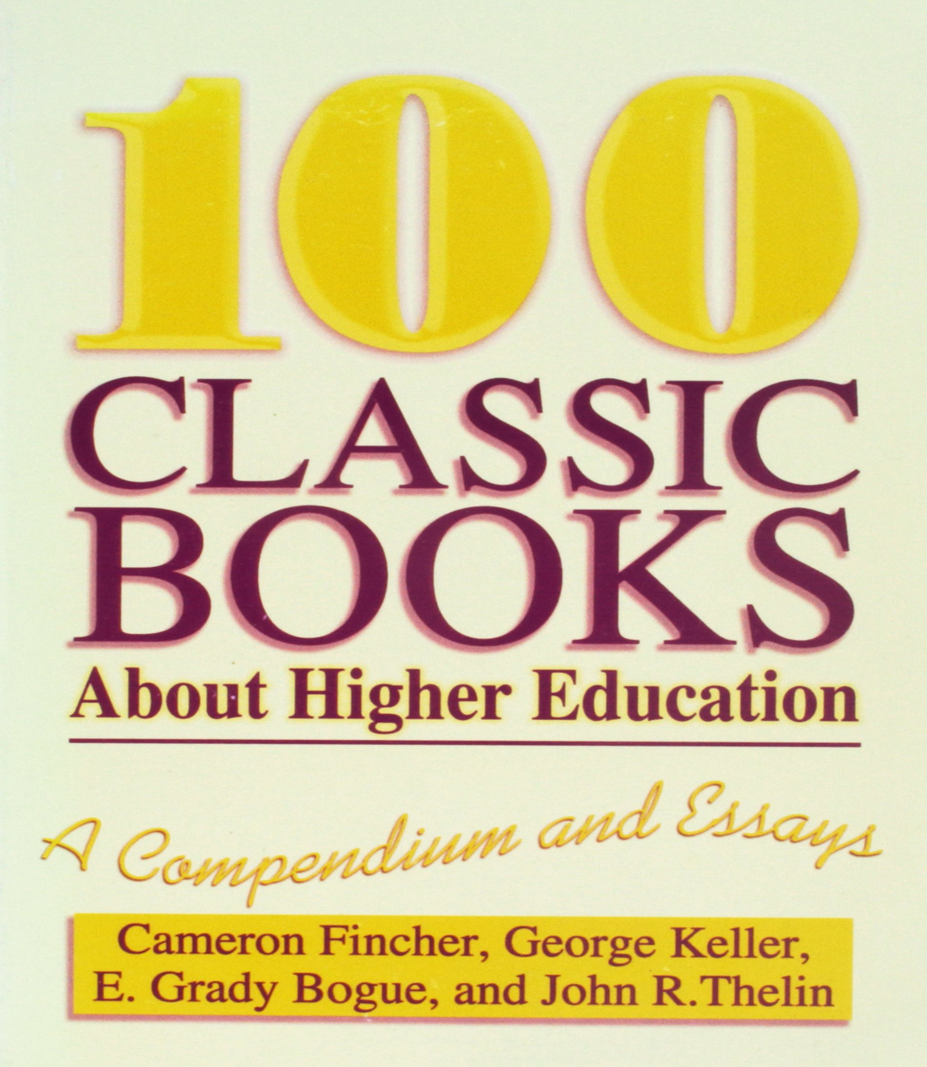 100 Classic Books About Higher Education: A Compendium and Essays