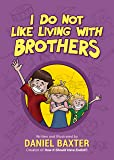 I Do Not Like Living with Brothers: The Ups and Downs of Growing Up with Siblings (Kindness Book for 3-5 Year Olds, Empathy for Kids, Family Kindness)