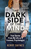 The Dark Side of the Mind: True Stories from My Life as a Forensic Psychologist