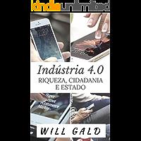 Indústria 4.0: Riqueza, Cidadania e Estado (Indústria 4.0  Livro 1)