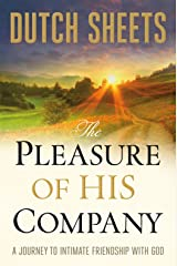 The Pleasure of His Company: A Journey toIntimate Friendship With God Kindle Edition