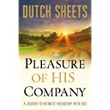The Pleasure of His Company: A Journey toIntimate Friendship With God