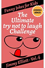The Ultimate Try Not to Laugh Challenge: Tricky Questions and Brain Teasers, Funny Challenges that Kids and Families Will Love (Funny Jokes for Kids Book 4) Kindle Edition