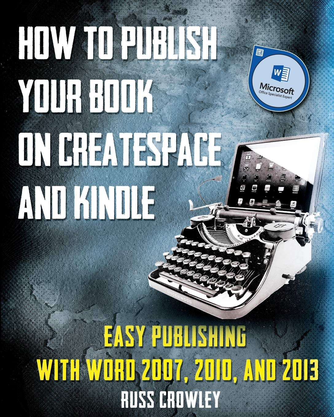 Download How to Publish Your Book on CreateSpace and Kindle: Easy Publishing with Word 2007, 2010 & 2013 pdf epub