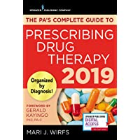 The PA's Complete Guide to Prescribing Drug Therapy – Quick Access PA Drug Guide – Updated 2019 Guide and Free App