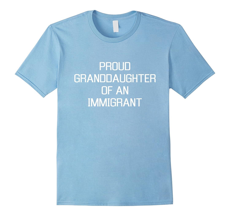 Proud Granddaughter of an Immigrant Shirt No Ban No Wall-Samdetee