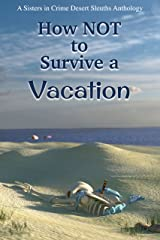 How NOT to Survive a Vacation (Sisters in Crime Desert Sleuths Chapter Anthology Book 2) Kindle Edition