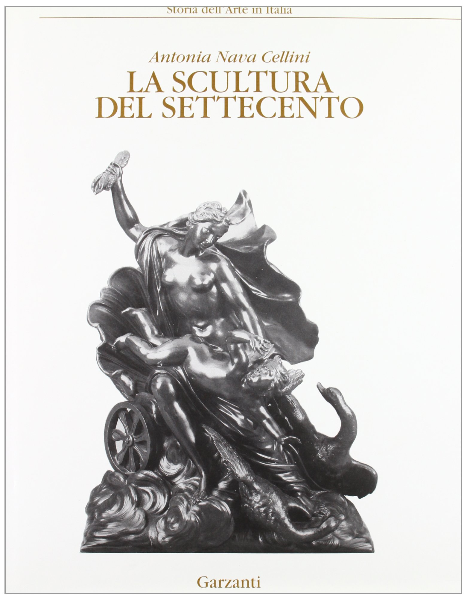 La scultura del Settecento Copertina rigida – 1 gen 1981 Antonia Nava Cellini UTET 8802037418 ARTI PLASTICHE. SCULTURA