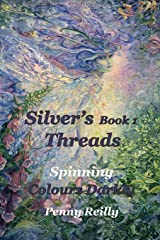 Silver's Threads Book 1: Spinning Colours Darkly Paperback