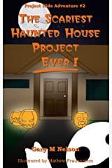 The Scariest Haunted House Project - Ever! (Project Kids Adventures Book 2) Kindle Edition