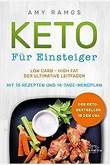 Keto für Einsteiger: Low Carb - High Fat - Der ultimative Leitfaden mit 75 Rezepten und 14-Tage-Menüplan (German Edition) Kindle Edition