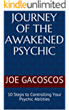 Journey of the Awakened Psychic: 10 Steps to Controlling Your Psychic Abilities